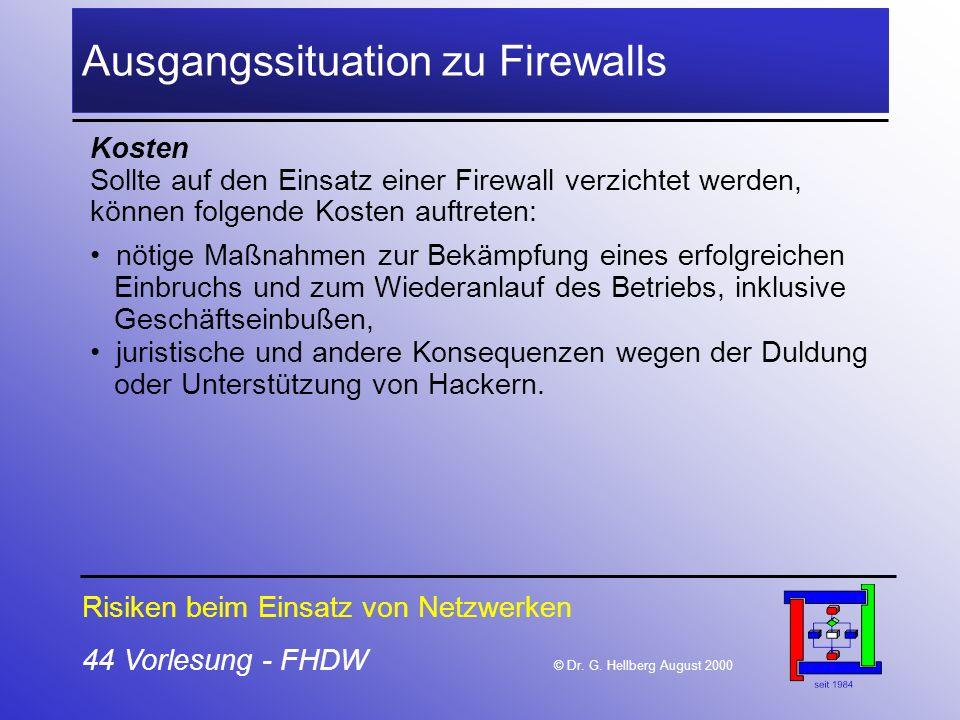44 Vorlesung - FHDW © Dr. G. Hellberg August 2000 Ausgangssituation zu Firewalls Kosten Sollte auf den Einsatz einer Firewall verzichtet werden, könne