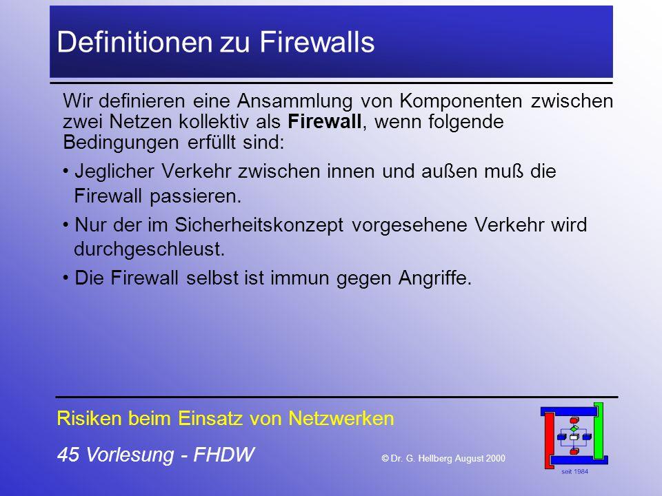 45 Vorlesung - FHDW © Dr. G. Hellberg August 2000 Definitionen zu Firewalls Wir definieren eine Ansammlung von Komponenten zwischen zwei Netzen kollek