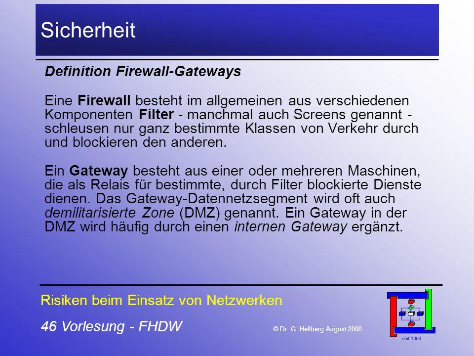 46 Vorlesung - FHDW © Dr. G. Hellberg August 2000 Sicherheit Definition Firewall-Gateways Eine Firewall besteht im allgemeinen aus verschiedenen Kompo