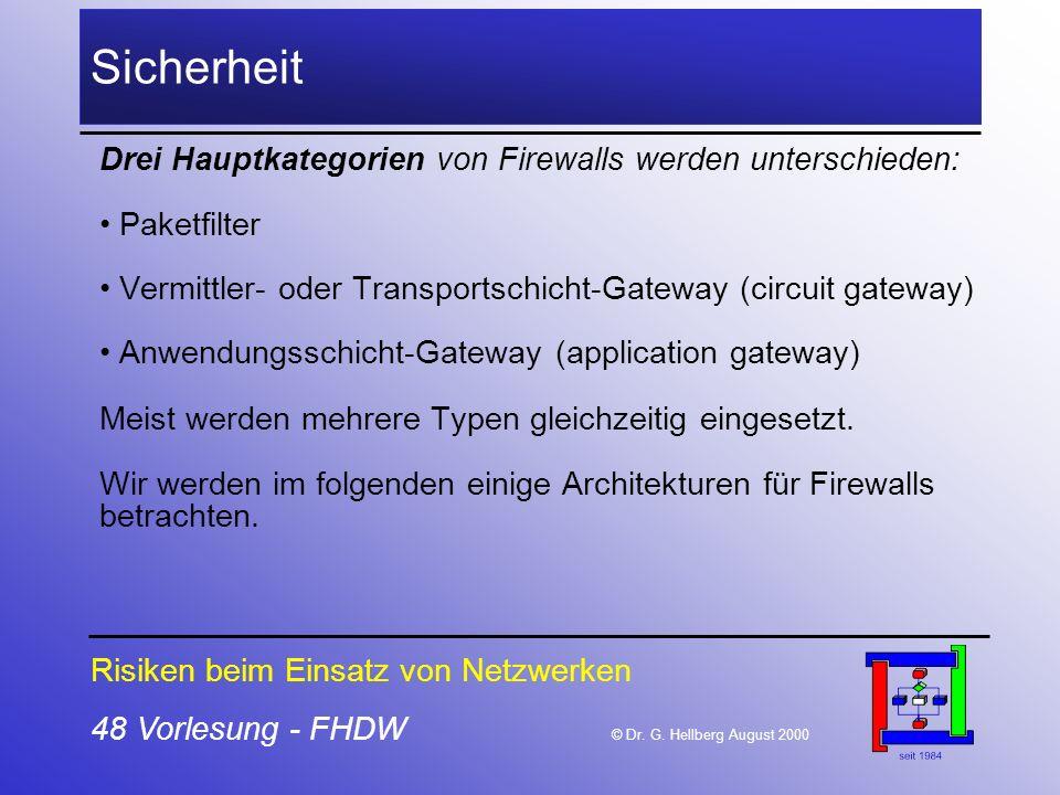 48 Vorlesung - FHDW © Dr. G. Hellberg August 2000 Sicherheit Drei Hauptkategorien von Firewalls werden unterschieden: Paketfilter Vermittler- oder Tra