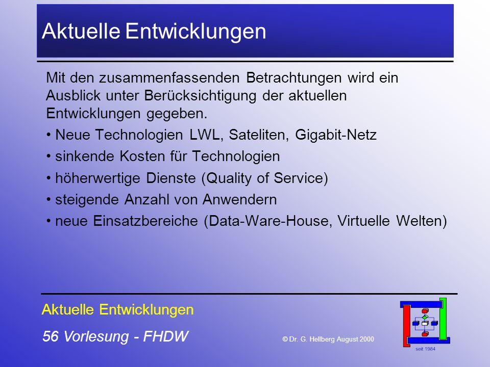 56 Vorlesung - FHDW © Dr. G. Hellberg August 2000 Aktuelle Entwicklungen Mit den zusammenfassenden Betrachtungen wird ein Ausblick unter Berücksichtig