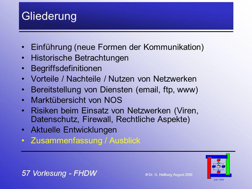 57 Vorlesung - FHDW © Dr. G. Hellberg August 2000 Gliederung Einführung (neue Formen der Kommunikation) Historische Betrachtungen Begriffsdefinitionen