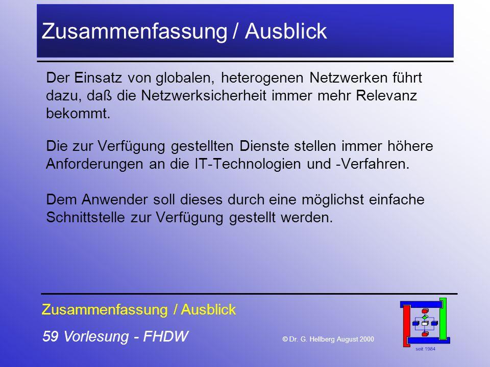 59 Vorlesung - FHDW © Dr. G. Hellberg August 2000 Zusammenfassung / Ausblick Der Einsatz von globalen, heterogenen Netzwerken führt dazu, daß die Netz