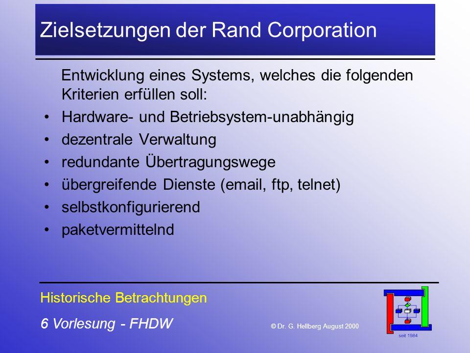 6 Vorlesung - FHDW © Dr. G. Hellberg August 2000 Zielsetzungen der Rand Corporation Entwicklung eines Systems, welches die folgenden Kriterien erfülle