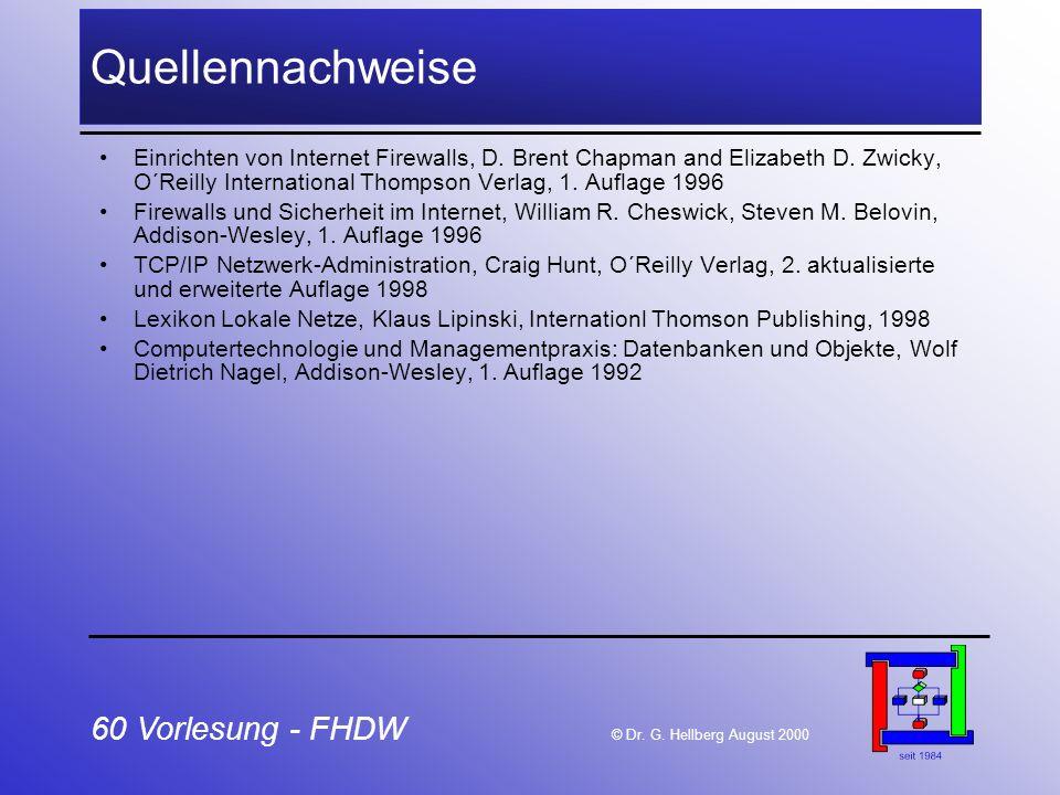 60 Vorlesung - FHDW © Dr. G. Hellberg August 2000 Quellennachweise Einrichten von Internet Firewalls, D. Brent Chapman and Elizabeth D. Zwicky, O´Reil