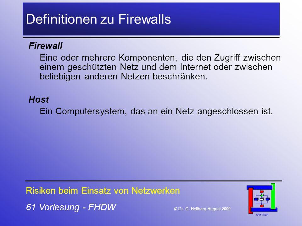61 Vorlesung - FHDW © Dr. G. Hellberg August 2000 Definitionen zu Firewalls Firewall Eine oder mehrere Komponenten, die den Zugriff zwischen einem ges