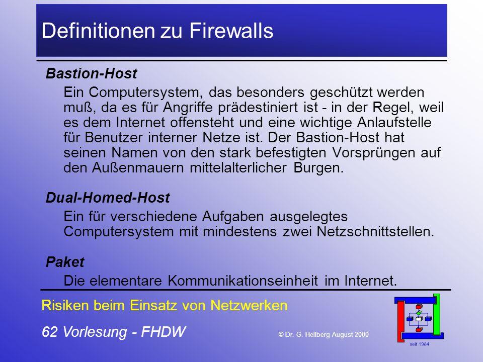 62 Vorlesung - FHDW © Dr. G. Hellberg August 2000 Definitionen zu Firewalls Bastion-Host Ein Computersystem, das besonders geschützt werden muß, da es