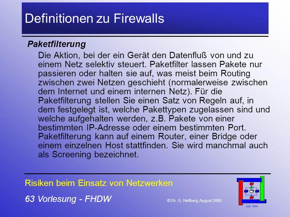 63 Vorlesung - FHDW © Dr. G. Hellberg August 2000 Definitionen zu Firewalls Paketfilterung Die Aktion, bei der ein Gerät den Datenfluß von und zu eine