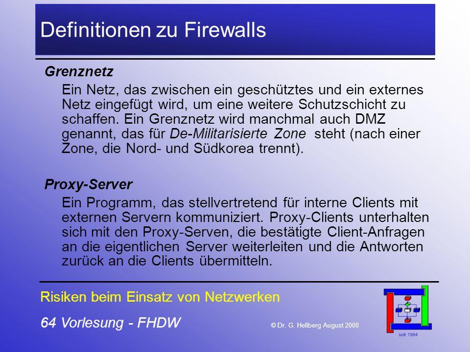 64 Vorlesung - FHDW © Dr. G. Hellberg August 2000 Definitionen zu Firewalls Grenznetz Ein Netz, das zwischen ein geschütztes und ein externes Netz ein