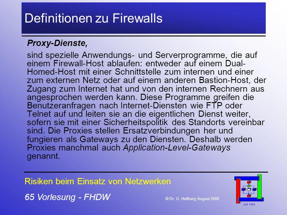 65 Vorlesung - FHDW © Dr. G. Hellberg August 2000 Definitionen zu Firewalls Proxy-Dienste, sind spezielle Anwendungs- und Serverprogramme, die auf ein