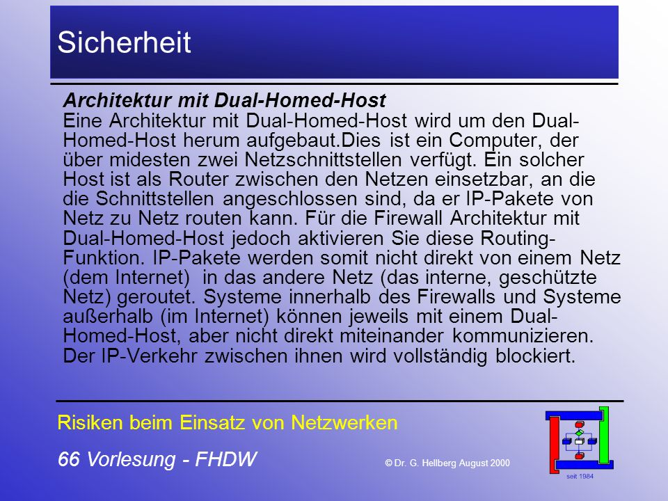 66 Vorlesung - FHDW © Dr. G. Hellberg August 2000 Sicherheit Architektur mit Dual-Homed-Host Eine Architektur mit Dual-Homed-Host wird um den Dual- Ho