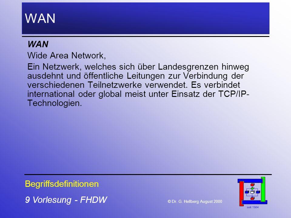 9 Vorlesung - FHDW © Dr. G. Hellberg August 2000 WAN Wide Area Network, Ein Netzwerk, welches sich über Landesgrenzen hinweg ausdehnt und öffentliche
