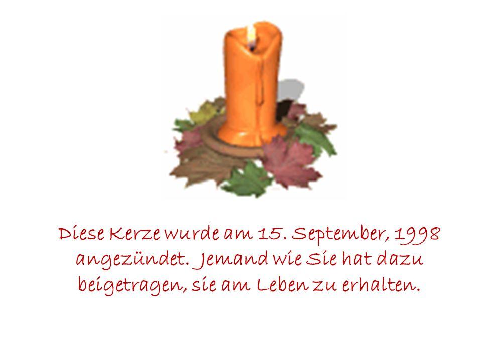 Ein Hinweis am Ende, Der Tag an dem die Kerze erstmals angezündet wurde. Ich bekomme eine Gänsehaut wenn ich daran denke, daß ich derjenige sein könnt