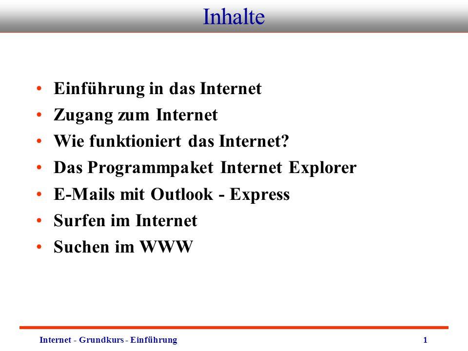 Internet - Grundkurs - Einführung1 Inhalte Einführung in das Internet Zugang zum Internet Wie funktioniert das Internet.