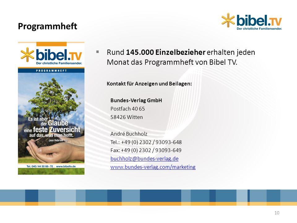 Programmheft Rund 145.000 Einzelbezieher erhalten jeden Monat das Programmheft von Bibel TV. Kontakt für Anzeigen und Beilagen: Bundes-Verlag GmbH Pos