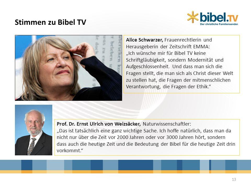 Stimmen zu Bibel TV Alice Schwarzer, Frauenrechtlerin und Herausgeberin der Zeitschrift EMMA: Ich wünsche mir für Bibel TV keine Schriftgläubigkeit, s