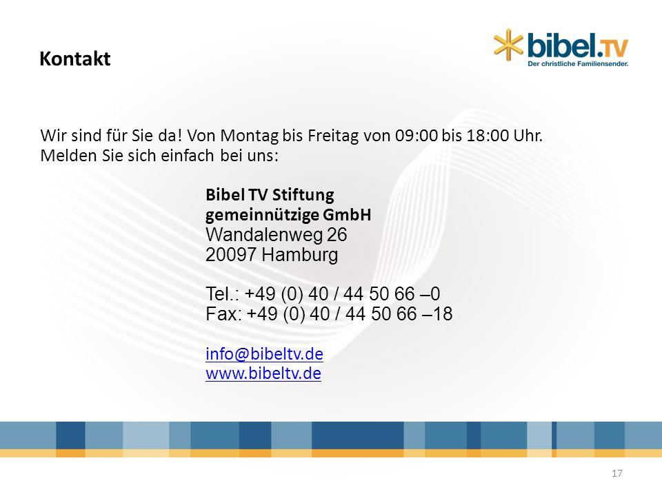 Kontakt 17 Wir sind für Sie da! Von Montag bis Freitag von 09:00 bis 18:00 Uhr. Melden Sie sich einfach bei uns: Bibel TV Stiftung gemeinnützige GmbH