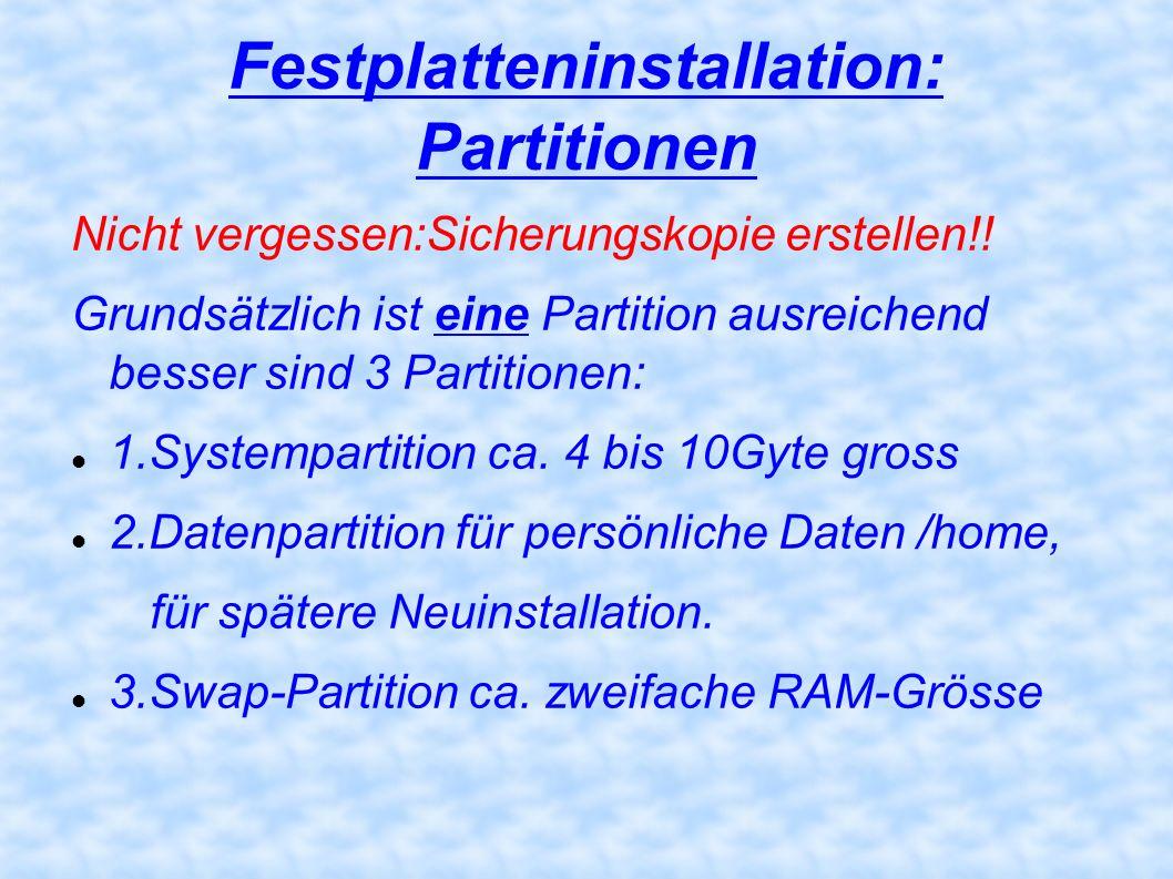 Festplatteninstallation: Partitionen Nicht vergessen:Sicherungskopie erstellen!! Grundsätzlich ist eine Partition ausreichend besser sind 3 Partitione
