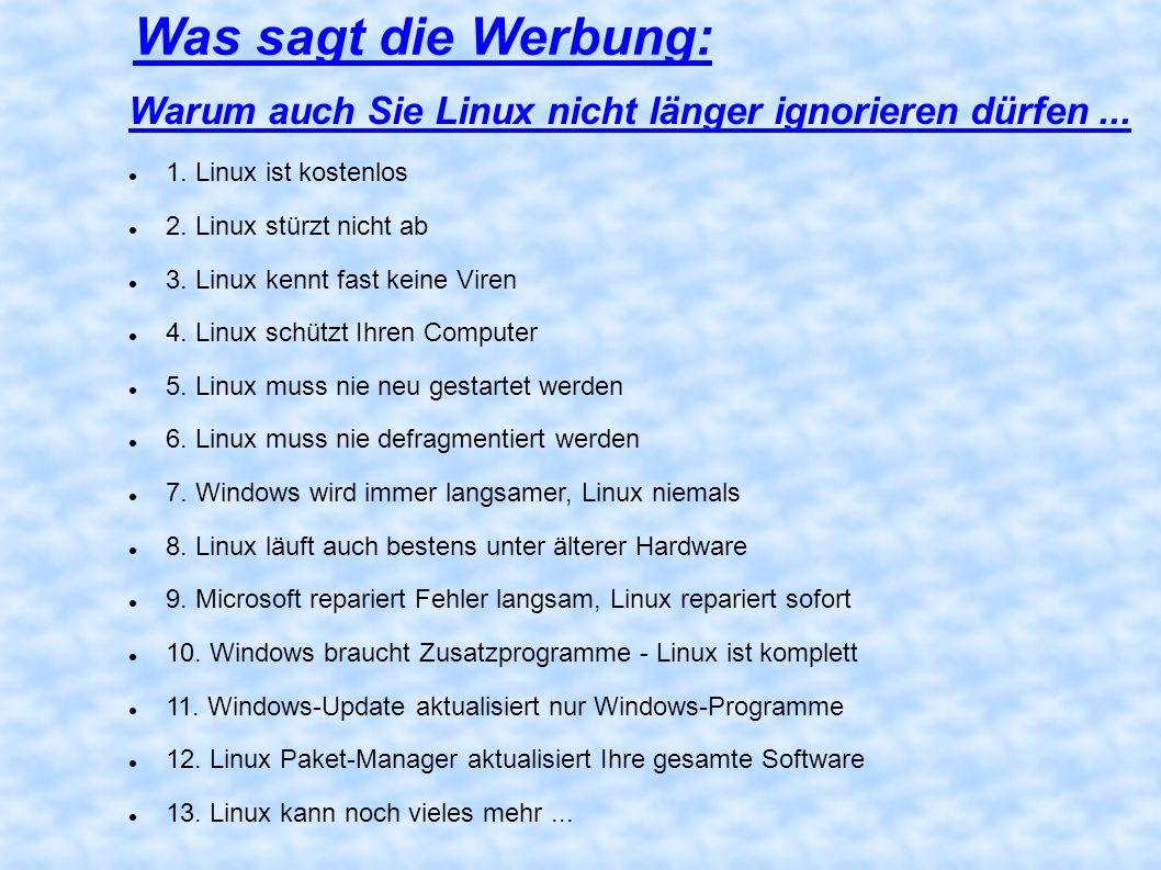Warum auch Sie Linux nicht länger ignorieren dürfen... 1. Linux ist kostenlos 2. Linux stürzt nicht ab 3. Linux kennt fast keine Viren 4. Linux schütz
