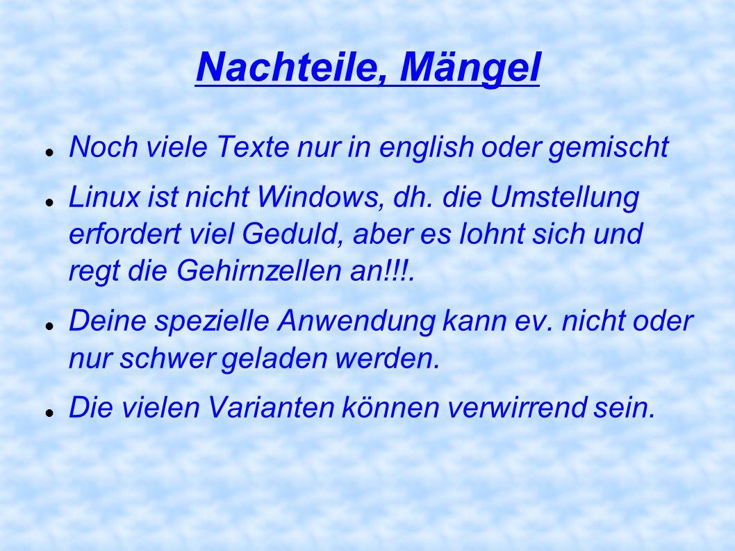 Nachteile, Mängel Noch viele Texte nur in english oder gemischt Linux ist nicht Windows, dh. die Umstellung erfordert viel Geduld, aber es lohnt sich