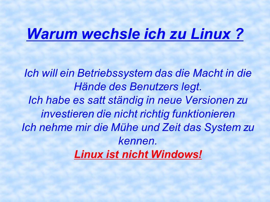 Warum wechsle ich zu Linux ? Ich will ein Betriebssystem das die Macht in die Hände des Benutzers legt. Ich habe es satt ständig in neue Versionen zu