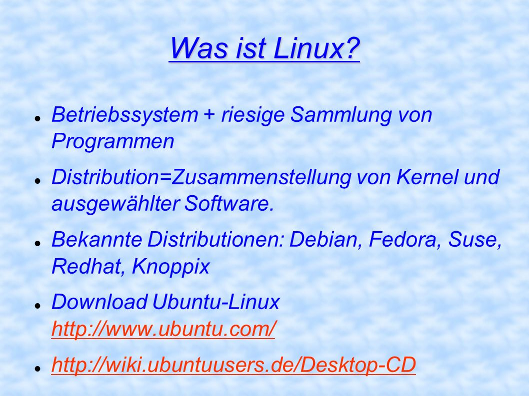 Was ist Linux? Betriebssystem + riesige Sammlung von Programmen Distribution=Zusammenstellung von Kernel und ausgewählter Software. Bekannte Distribut