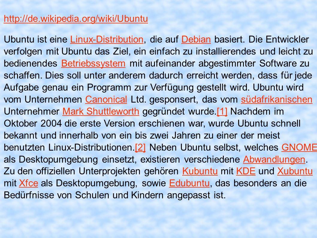 http://de.wikipedia.org/wiki/Ubuntu Ubuntu ist eine Linux-Distribution, die auf Debian basiert. Die Entwickler verfolgen mit Ubuntu das Ziel, ein einf