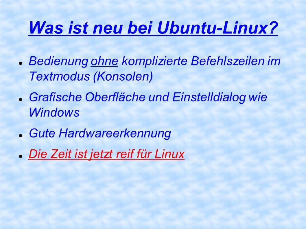 Was ist neu bei Ubuntu-Linux? Bedienung ohne komplizierte Befehlszeilen im Textmodus (Konsolen) Grafische Oberfläche und Einstelldialog wie Windows Gu