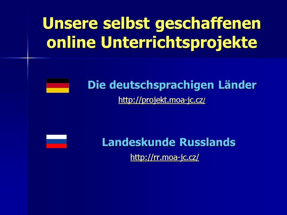 Unsere selbst geschaffenen online Unterrichtsprojekte Die deutschsprachigen Länder Die deutschsprachigen Länder http://projekt.moa-jc.cz / http://projekt.moa-jc.cz / http://projekt.moa-jc.cz / http://projekt.moa-jc.cz / Landeskunde Russlands http://rr.moa-jc.cz/ http://rr.moa-jc.cz/ http://rr.moa-jc.cz/ http://rr.moa-jc.cz/