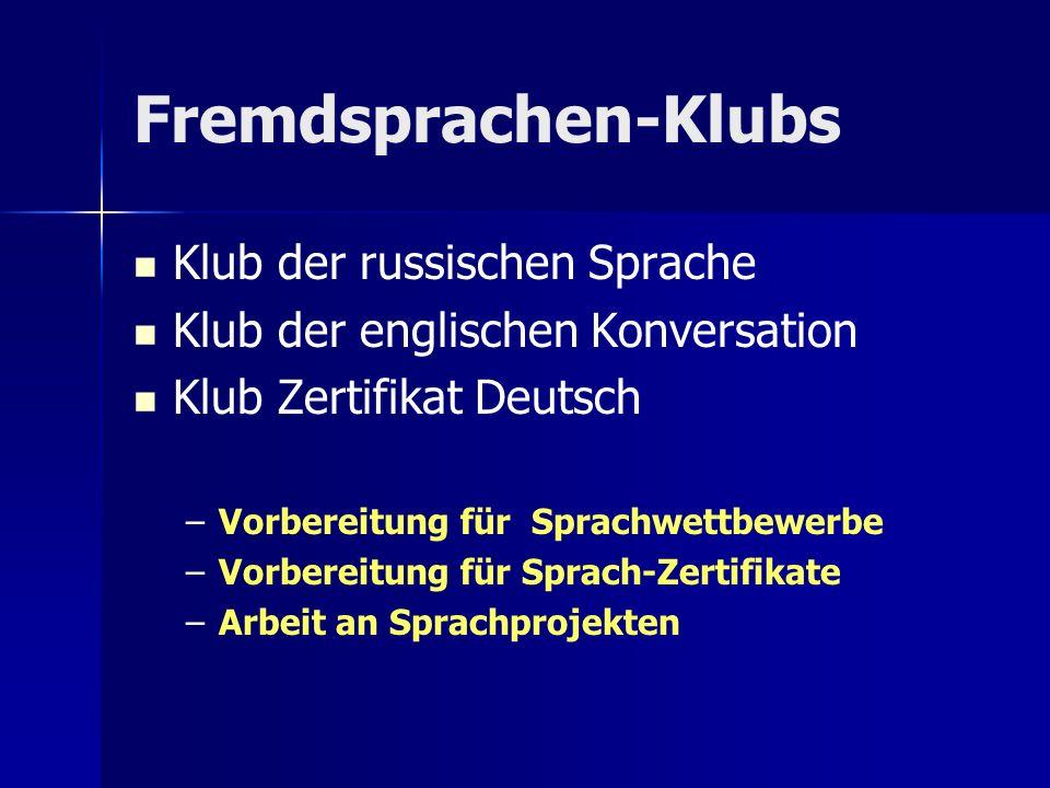 Fremdsprachen-Klubs Klub der russischen Sprache Klub der englischen Konversation Klub Zertifikat Deutsch – –Vorbereitung für Sprachwettbewerbe – –Vorbereitung für Sprach-Zertifikate – –Arbeit an Sprachprojekten