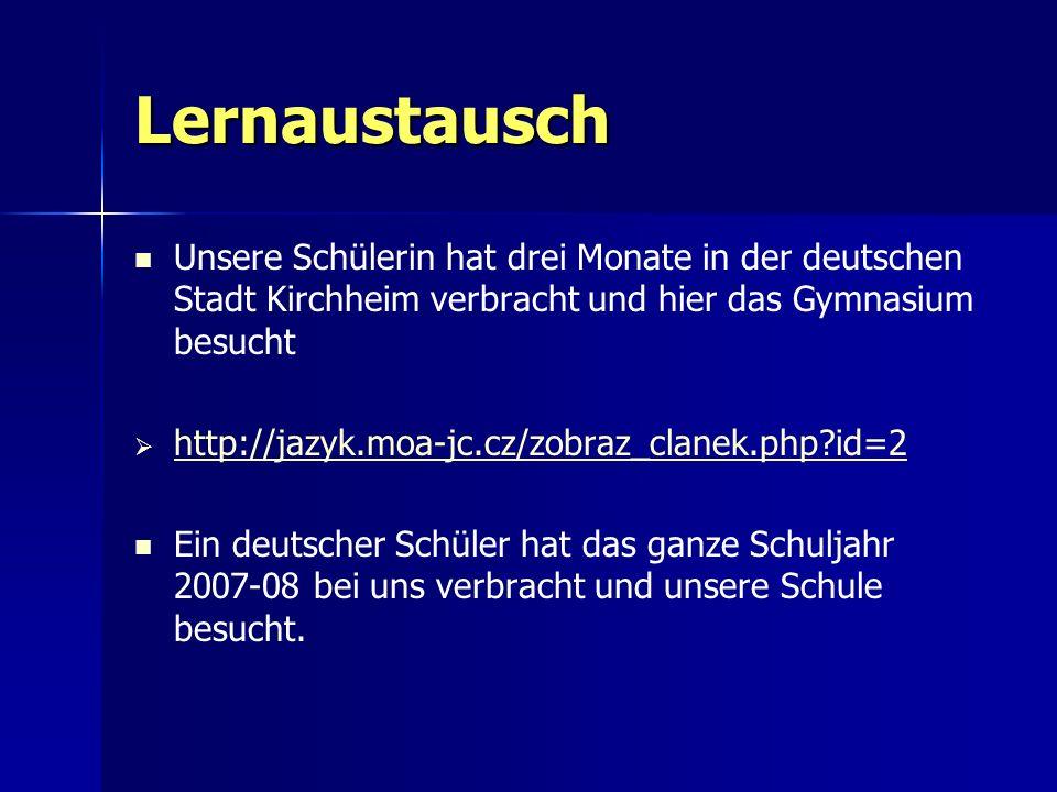 Lernaustausch Unsere Schülerin hat drei Monate in der deutschen Stadt Kirchheim verbracht und hier das Gymnasium besucht http://jazyk.moa-jc.cz/zobraz
