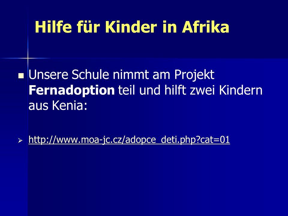 Hilfe für Kinder in Afrika Unsere Schule nimmt am Projekt Fernadoption teil und hilft zwei Kindern aus Kenia: http://www.moa-jc.cz/adopce_deti.php?cat=01