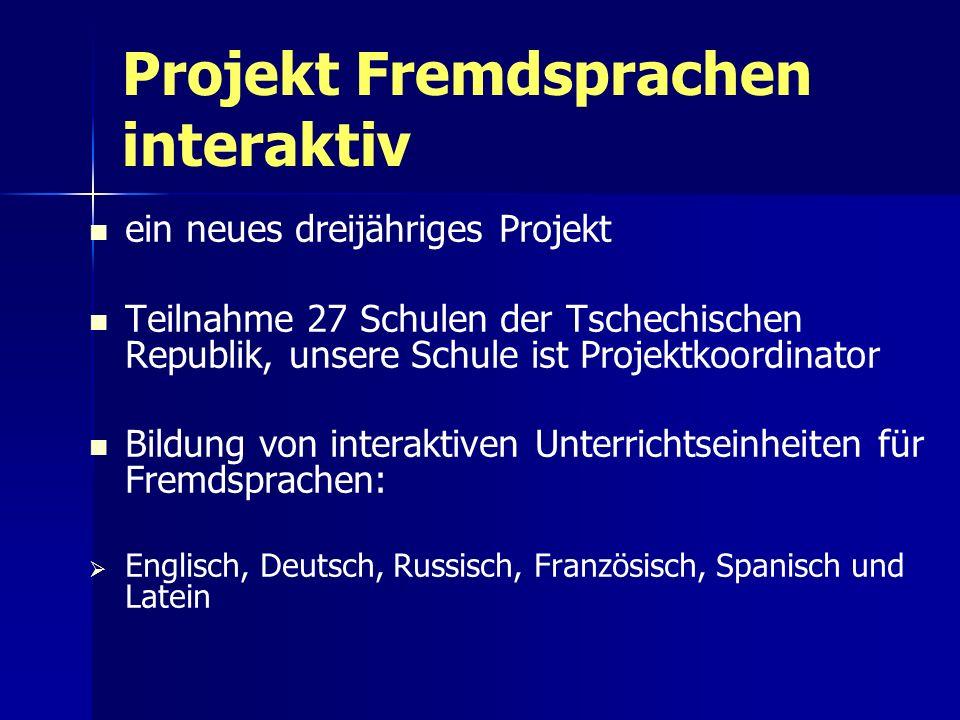 Projekt Fremdsprachen interaktiv ein neues dreijähriges Projekt Teilnahme 27 Schulen der Tschechischen Republik, unsere Schule ist Projektkoordinator Bildung von interaktiven Unterrichtseinheiten für Fremdsprachen: Englisch, Deutsch, Russisch, Französisch, Spanisch und Latein