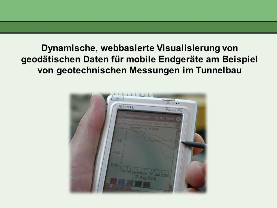 Dynamische, webbasierte Visualisierung von geodätischen Daten für mobile Endgeräte am Beispiel von geotechnischen Messungen im Tunnelbau
