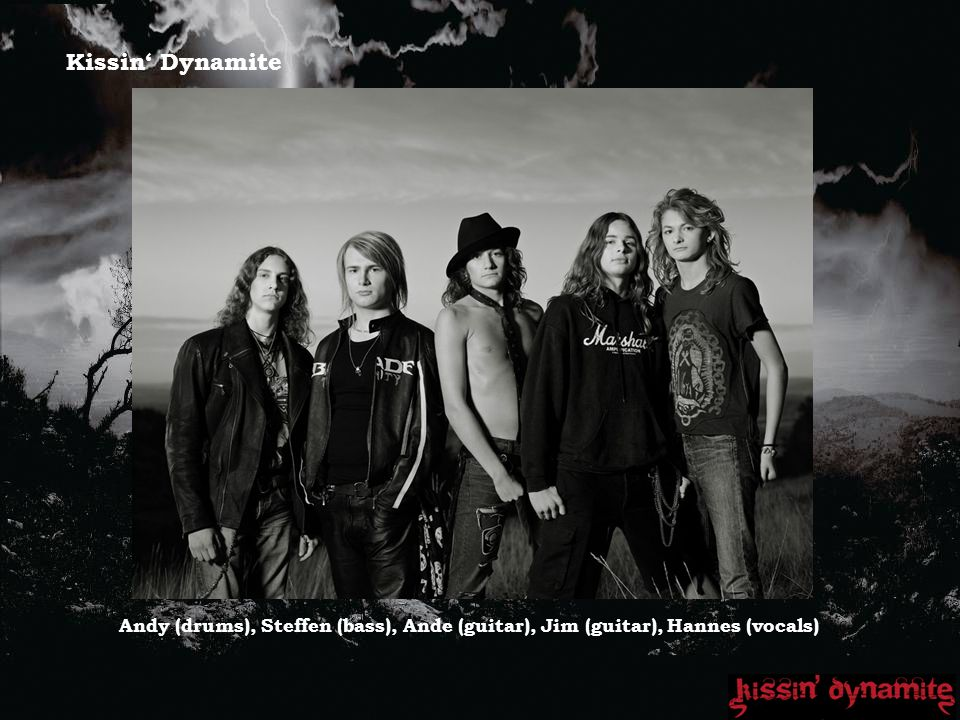 Kissin Dynamite Andy (drums), Steffen (bass), Ande (guitar), Jim (guitar), Hannes (vocals)