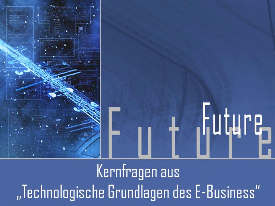 Kernfragen aus Technologische Grundlagen des E-Business
