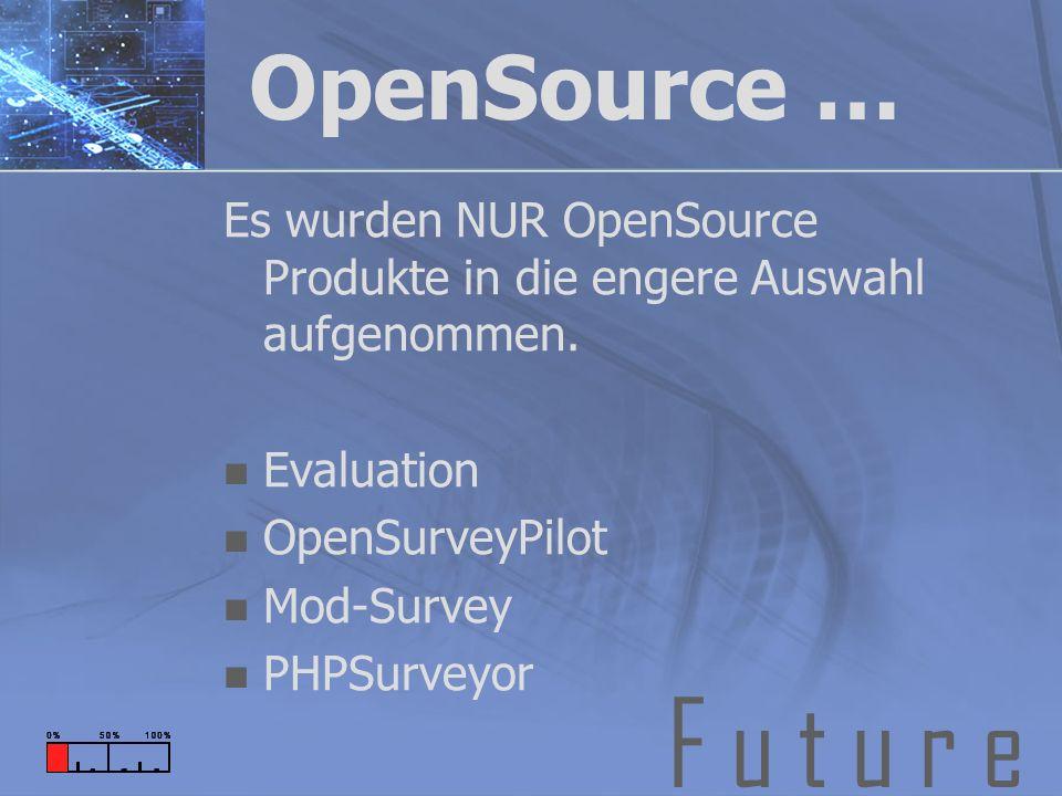 F u t u r e OpenSource … Es wurden NUR OpenSource Produkte in die engere Auswahl aufgenommen. Evaluation OpenSurveyPilot Mod-Survey PHPSurveyor