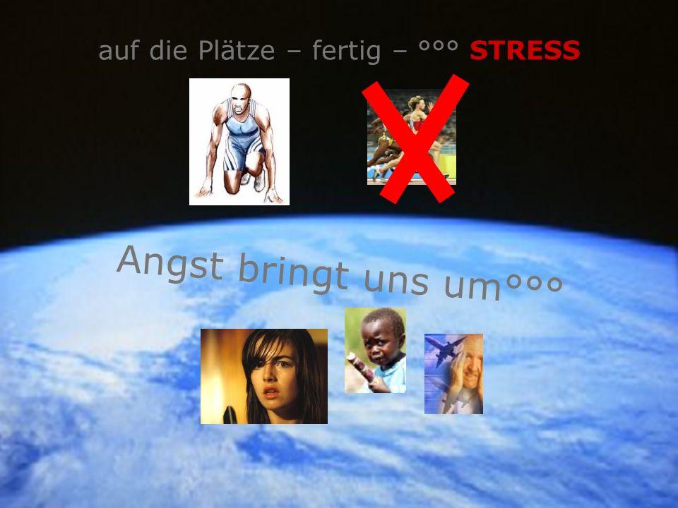 auf die Plätze – fertig – °°° STRESS Angst bringt uns um°°°