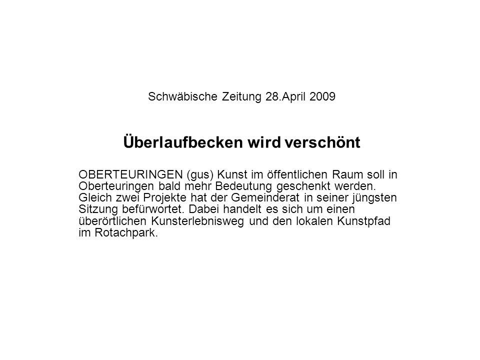 Schwäbische Zeitung 28.April 2009 Überlaufbecken wird verschönt OBERTEURINGEN (gus) Kunst im öffentlichen Raum soll in Oberteuringen bald mehr Bedeutu