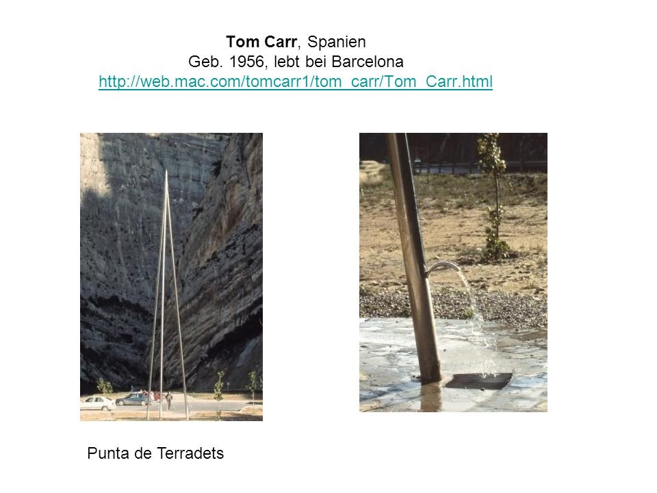 Tom Carr, Spanien Geb. 1956, lebt bei Barcelona http://web.mac.com/tomcarr1/tom_carr/Tom_Carr.html http://web.mac.com/tomcarr1/tom_carr/Tom_Carr.html