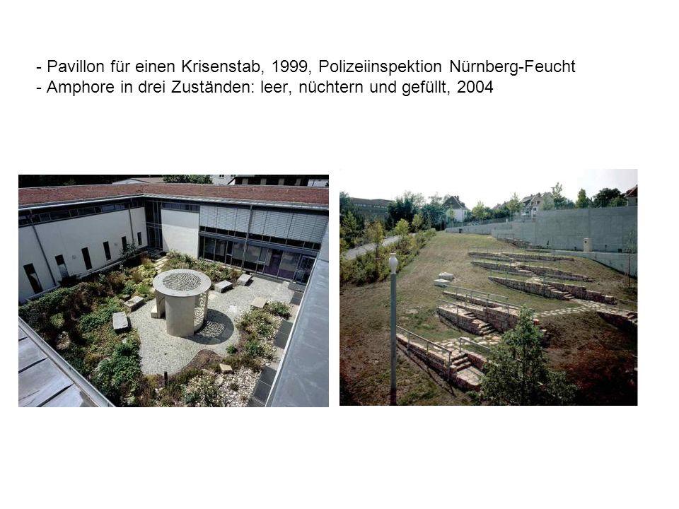 - Pavillon für einen Krisenstab, 1999, Polizeiinspektion Nürnberg-Feucht - Amphore in drei Zuständen: leer, nüchtern und gefüllt, 2004