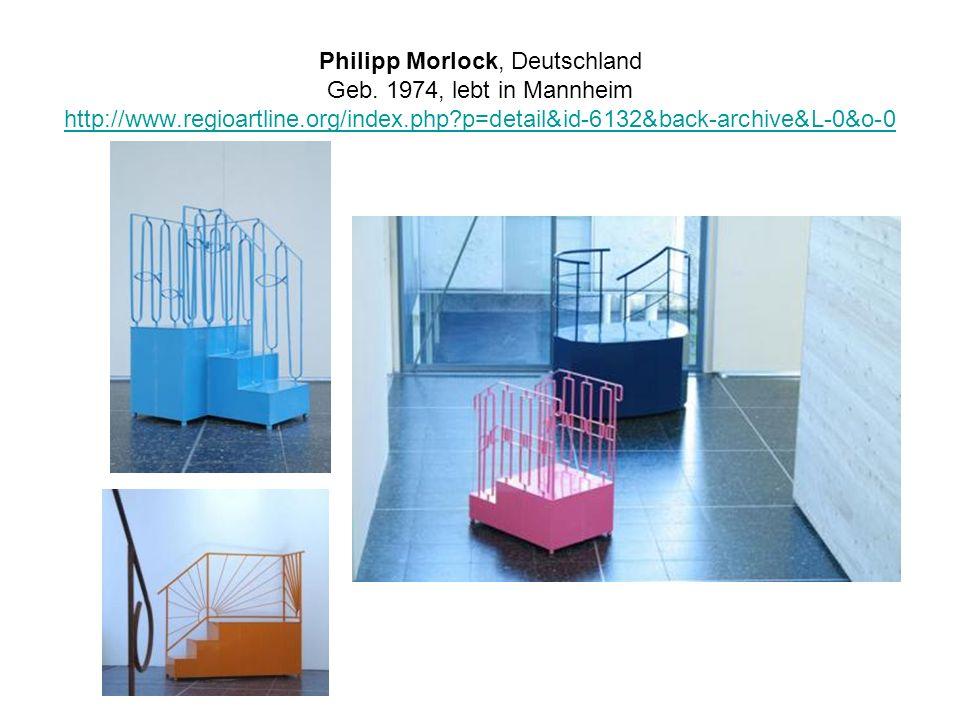 Philipp Morlock, Deutschland Geb. 1974, lebt in Mannheim http://www.regioartline.org/index.php?p=detail&id-6132&back-archive&L-0&o-0 http://www.regioa