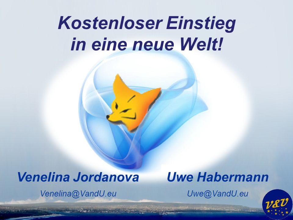 Uwe Habermann Uwe@VandU.eu Venelina Jordanova Venelina@VandU.eu Kostenloser Einstieg in eine neue Welt!