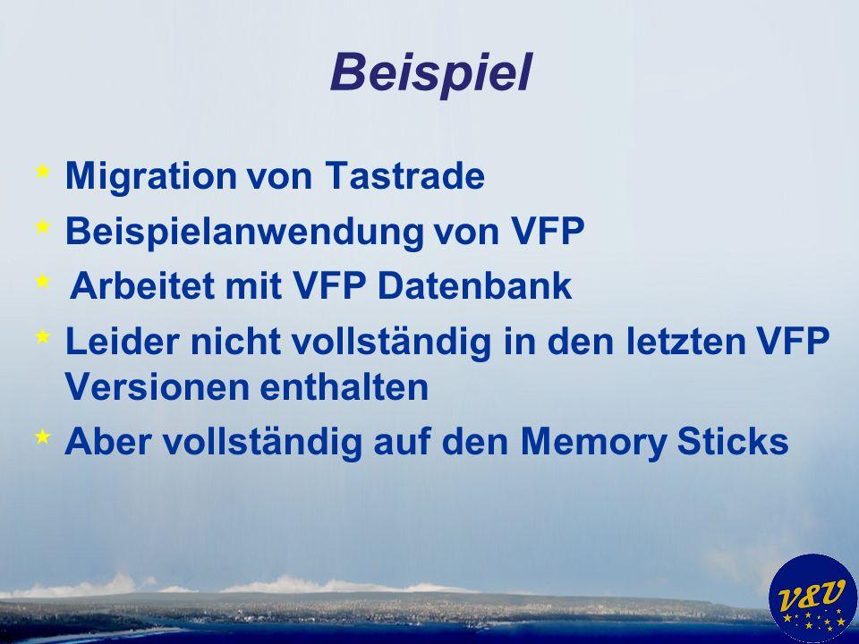 Beispiel * Migration von Tastrade * Beispielanwendung von VFP * Arbeitet mit VFP Datenbank * Leider nicht vollständig in den letzten VFP Versionen enthalten * Aber vollständig auf den Memory Sticks