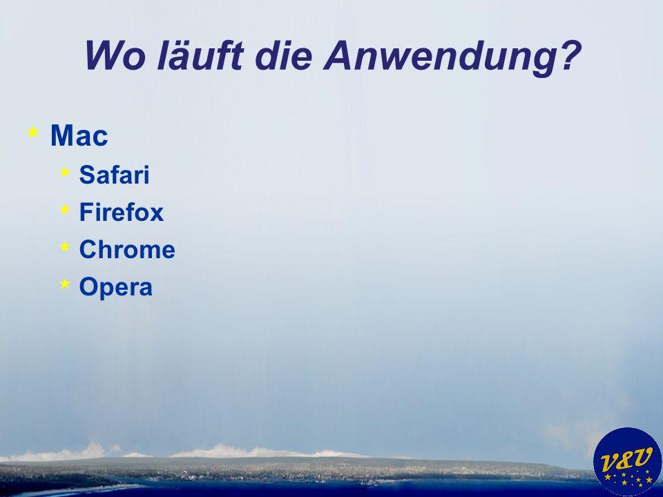 Wo läuft die Anwendung * Mac * Safari * Firefox * Chrome * Opera