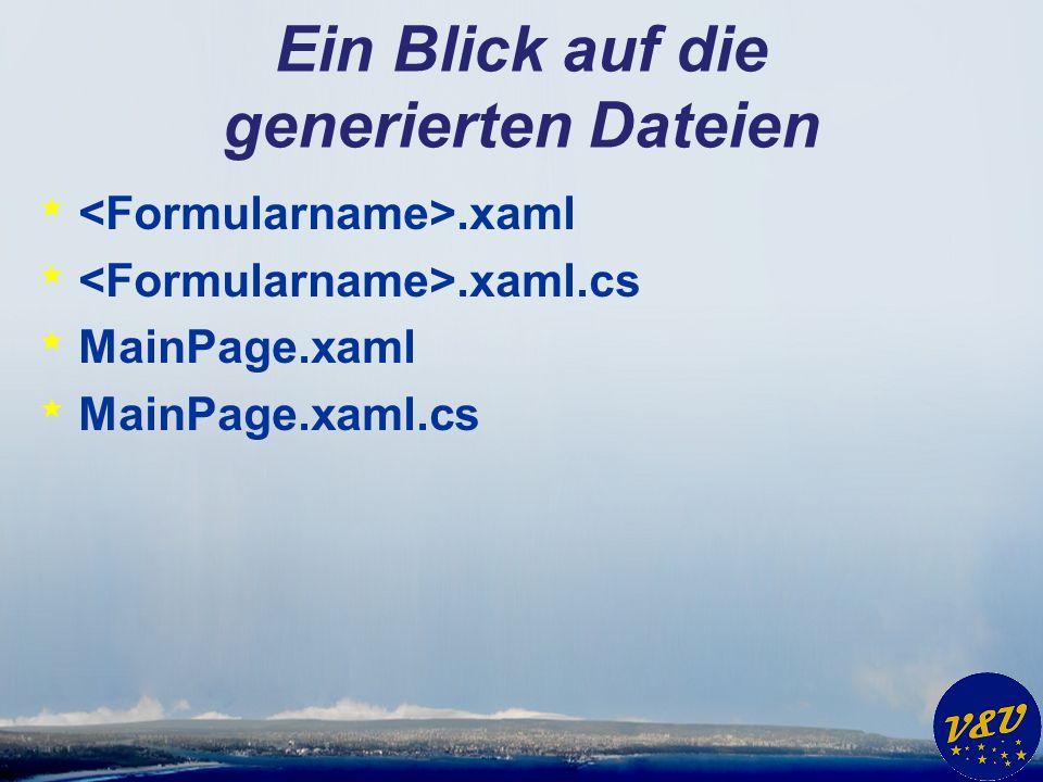 Ein Blick auf die generierten Dateien *.xaml *.xaml.cs * MainPage.xaml * MainPage.xaml.cs