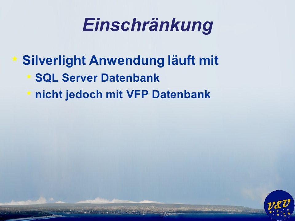 Einschränkung * Silverlight Anwendung läuft mit * SQL Server Datenbank * nicht jedoch mit VFP Datenbank