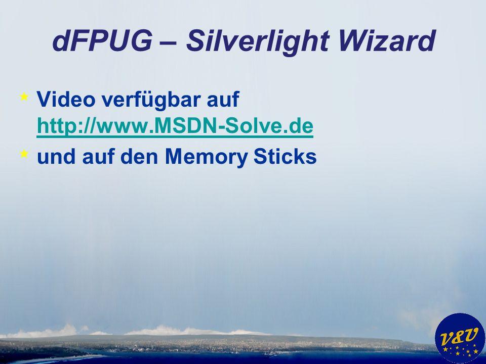 dFPUG – Silverlight Wizard * Video verfügbar auf http://www.MSDN-Solve.de http://www.MSDN-Solve.de * und auf den Memory Sticks