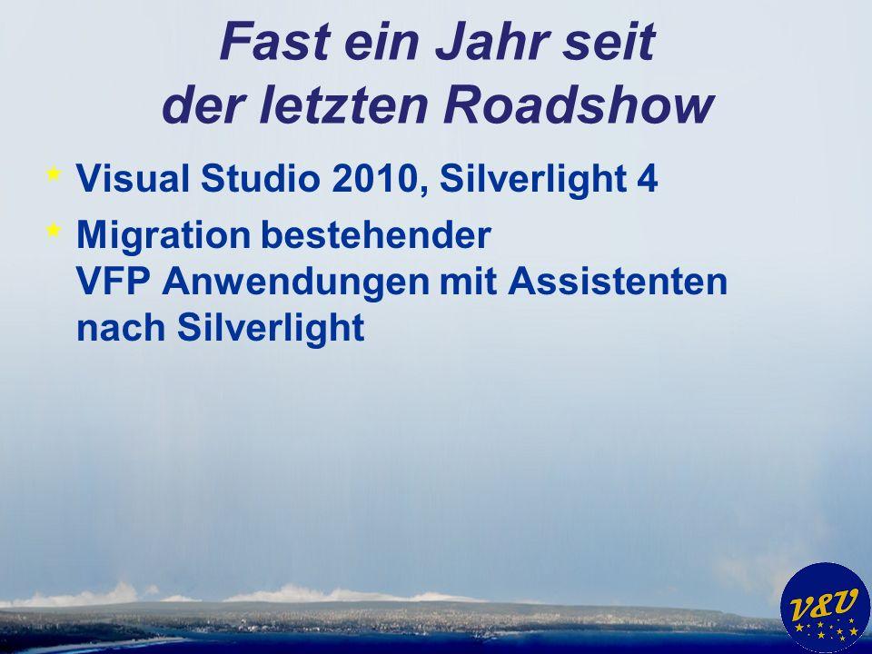 Fast ein Jahr seit der letzten Roadshow * Visual Studio 2010, Silverlight 4 * Migration bestehender VFP Anwendungen mit Assistenten nach Silverlight