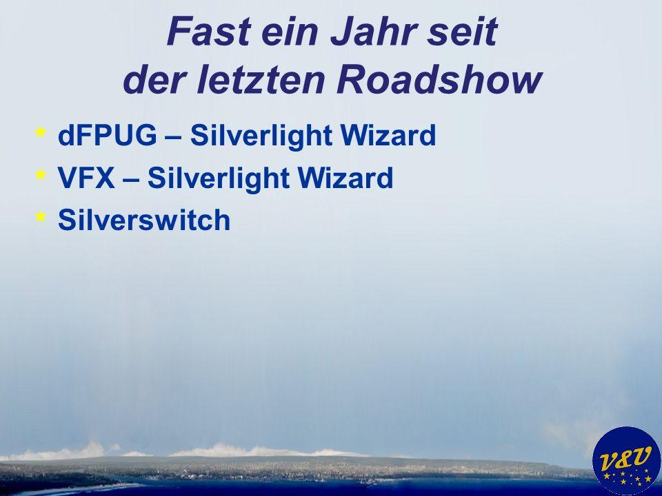 Fast ein Jahr seit der letzten Roadshow * dFPUG – Silverlight Wizard * VFX – Silverlight Wizard * Silverswitch